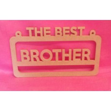 4mm MDF The best  Brother   hanging plaque